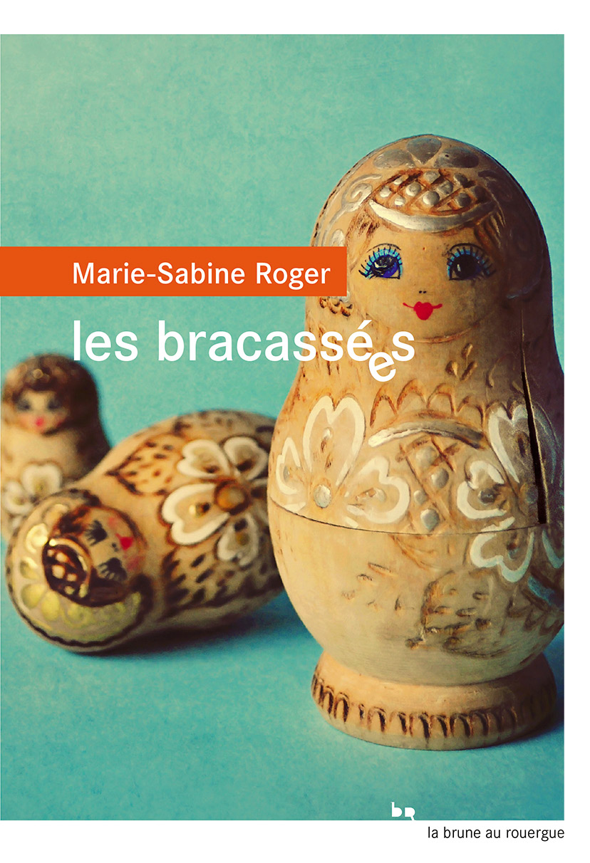 Les bracassées | Roger, Marie-Sabine. Auteur