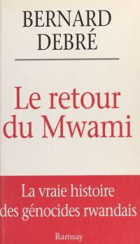 Le retour du Mwami : la vra...