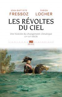 Les Révoltes du ciel | Fressoz, Jean-Baptiste. Auteur