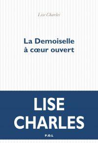 La Demoiselle à coeur ouvert | Charles, Lise (1987-....). Auteur