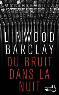 Du bruit dans la nuit | BARCLAY, Linwood. Auteur