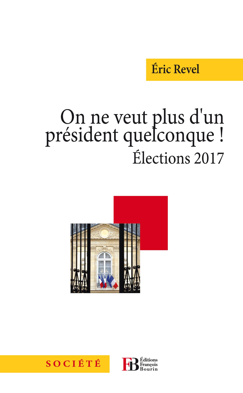 On ne veut plus d'un pr?sident quelconque - Elections 2017