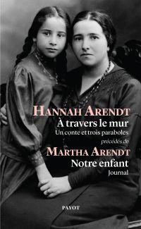 A travers le mur | Arendt, Hannah. Auteur