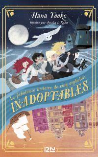 La fabuleuse histoire de cinq orphelins inadoptables | TOOKE, Hana. Auteur