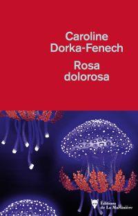 Rosa dolorosa | Dorka-Fenech, Caroline (1975-....). Auteur
