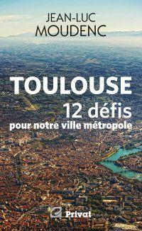 Toulouse, 12 défis pour not...
