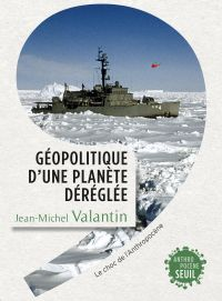 Géopolitique d'une planète déréglée. Le choc de l'Anthropocène | Valantin, Jean-Michel. Auteur