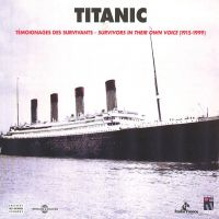 Titanic. Témoignages des survivants - Survivors In Their Own Voice 1915-1999