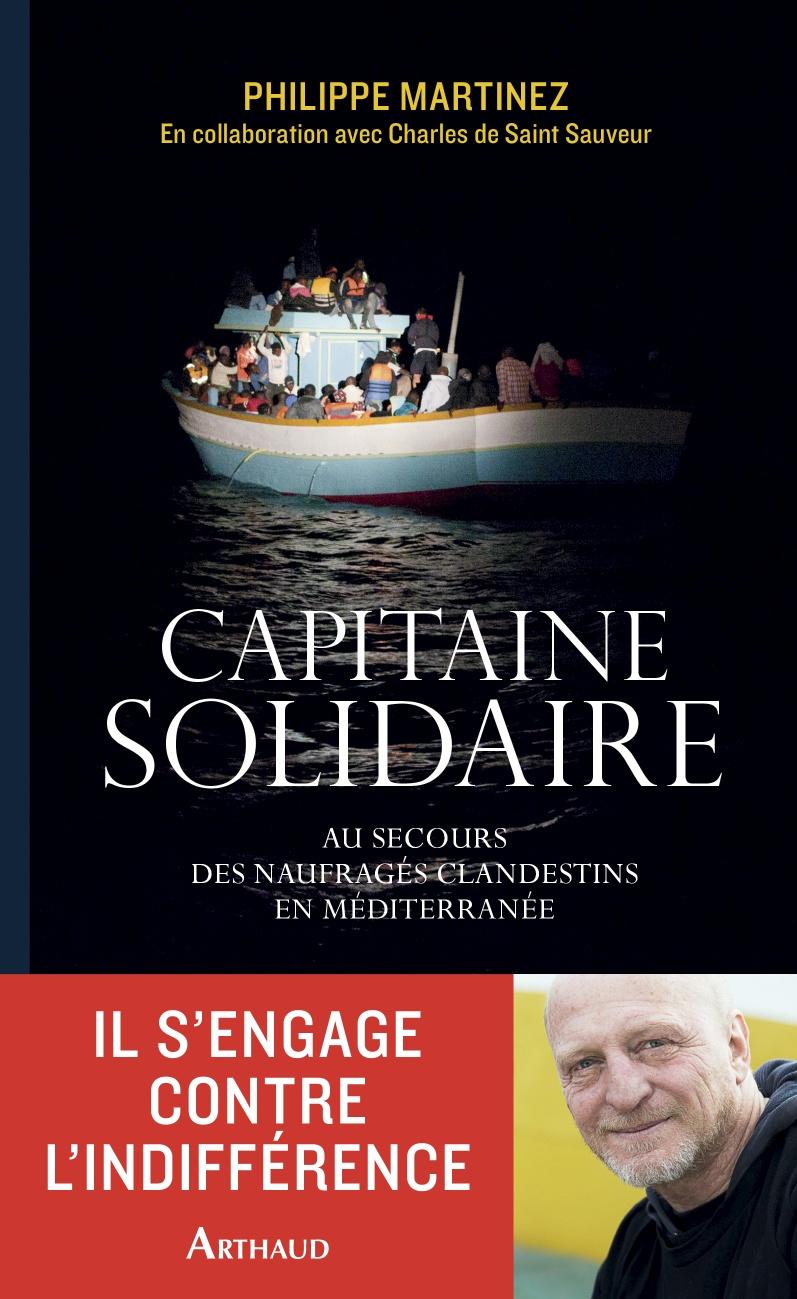 Capitaine solidaire. Au secours des naufragés clandestins en Méditerranée | Martinez, Philippe (1957-....). Auteur