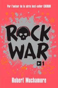 Rock War (Tome 1) - La rage au cœur | Muchamore, Robert