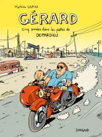 Gérard, cinq années dans les pattes de Depardieu | Sapin, Mathieu. Auteur