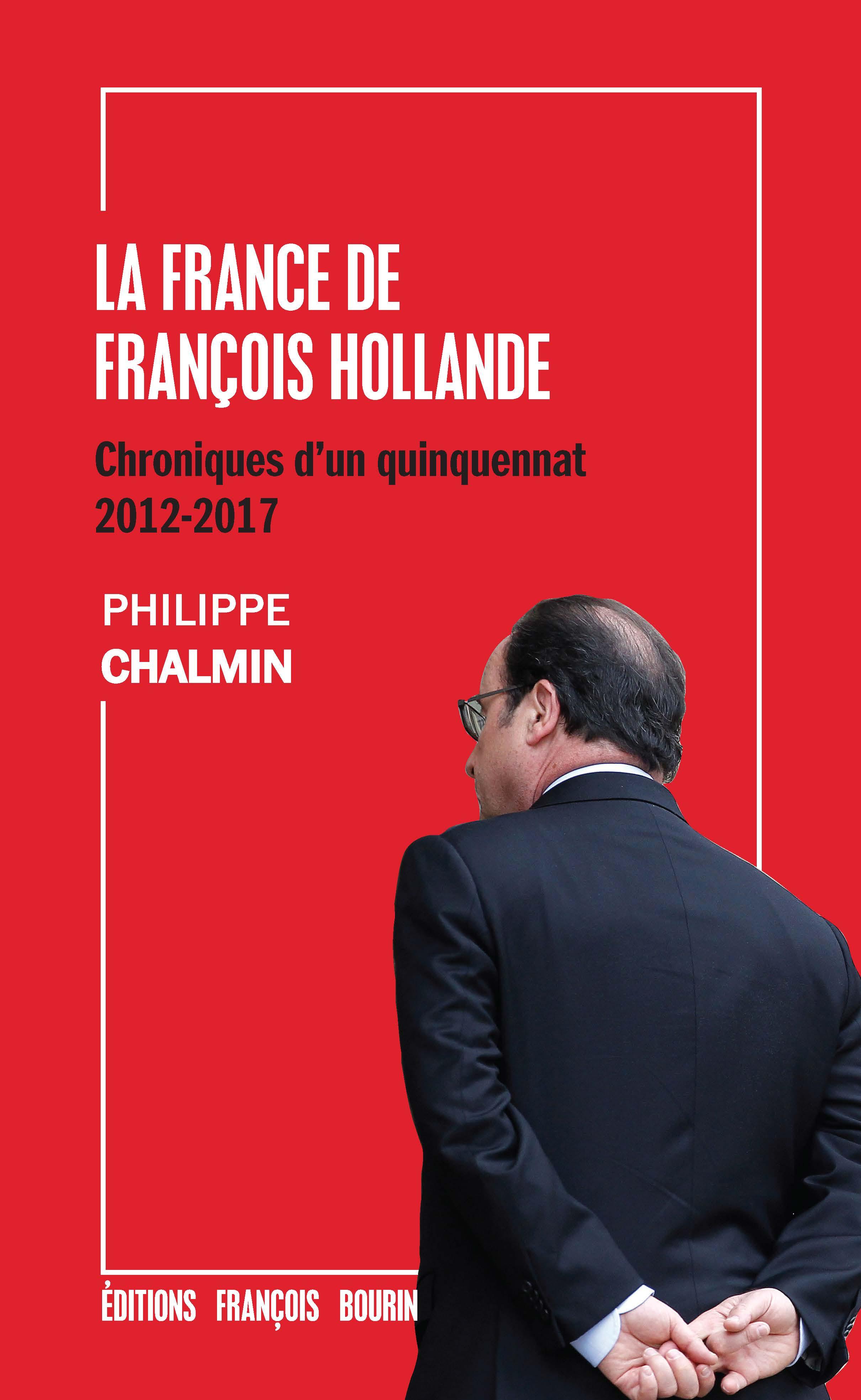 La France de Fran?ois Hollande, Chroniques d'un quinquennat: 2012-2017
