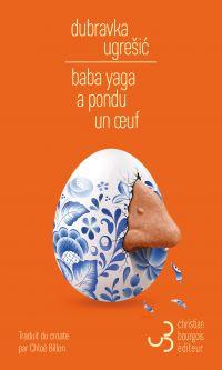 Baba Yaga a pondu un œuf | Ugresic, Dubravka (1949-....). Auteur