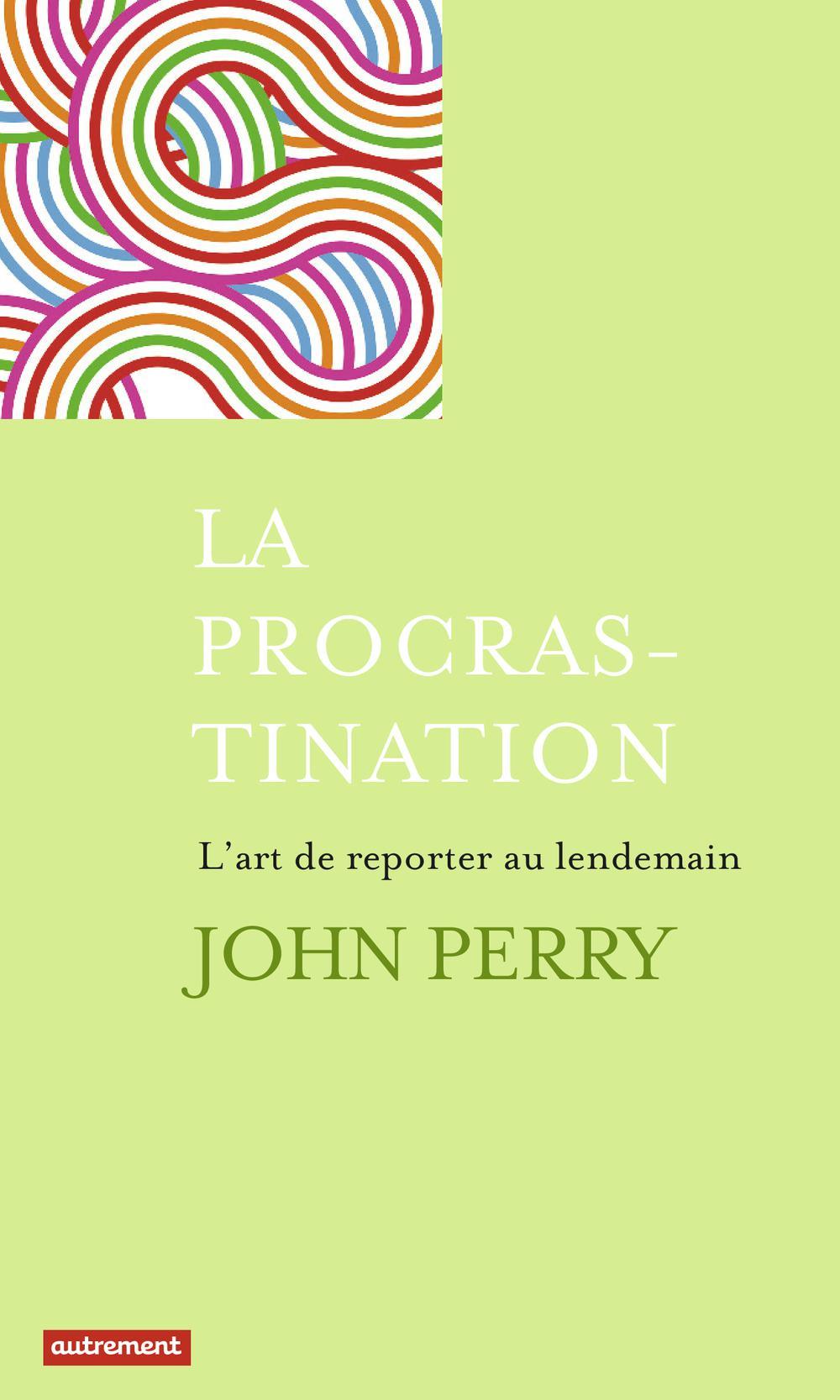 La Procrastination, L'ART DE REMETTRE AU LENDEMAIN