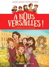 À nous Versailles ! (Tome 1) - La marquise au poison | Desplat-Duc, Anne-Marie