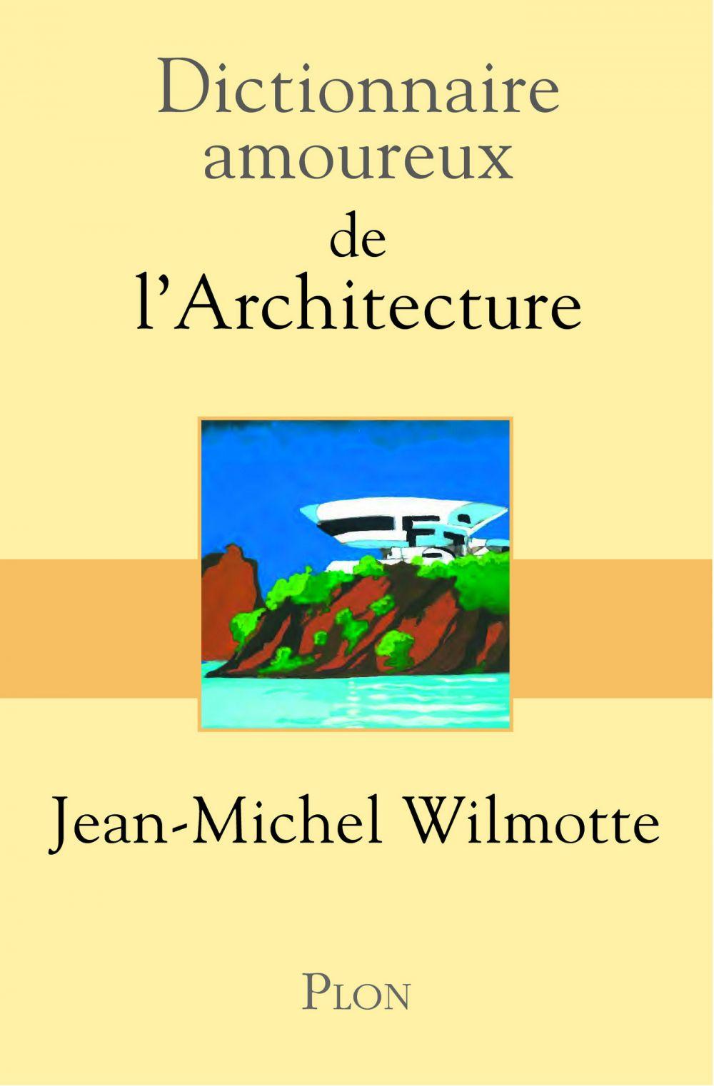 Dictionnaire amoureux de l'architecture | Wilmotte, Jean-Michel (1948-....). Auteur