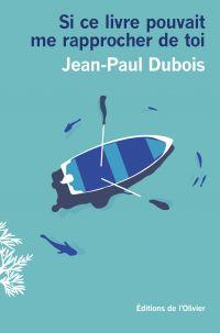 Si ce livre pouvait me rapprocher de toi | Dubois, Jean-Paul. Auteur