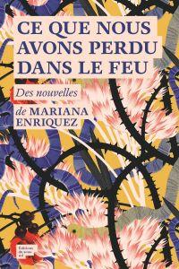 Ce que nous avons perdu dans le feu | Enriquez, Mariana. Auteur