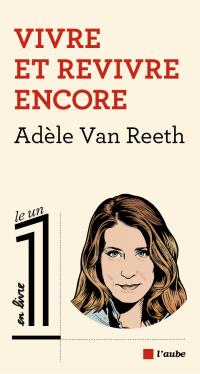 Vivre et revivre encore | VAN REETH, Adèle. Auteur