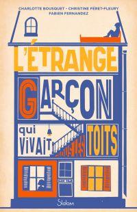 L'Étrange Garçon qui vivait sous les toits - Roman Seconde Guerre mondiale - collaboration - confinement - dès 12 ans | Bousquet, Charlotte