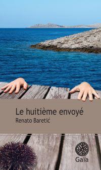 Le huitième envoyé | Baretic, Renato (1963-....). Auteur