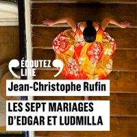 Les sept mariages d'Edgar et Ludmilla | Rufin, Jean-Christophe. Auteur