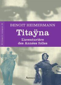 Titaÿna. L'aventurière des Années folles | Heimermann, Benoît (1953-....). Auteur