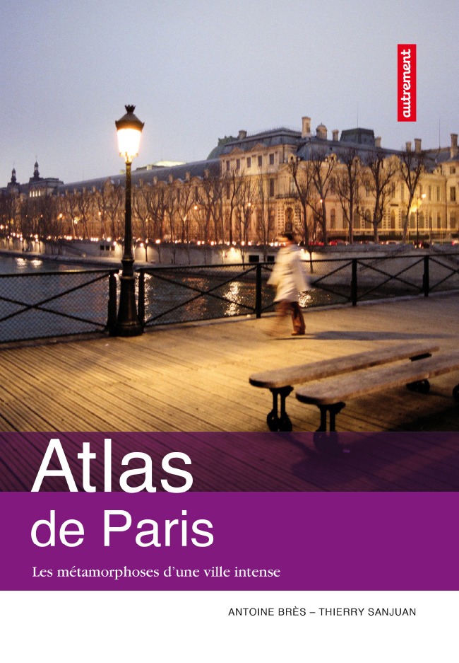 Atlas de Paris. Les métamorphoses d'une ville intense