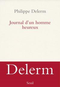 Journal d'un homme heureux | Delerm, Philippe. Auteur