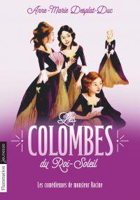 Les Colombes du Roi-Soleil (Tome 1) - Les Comédiennes de Monsieur Racine