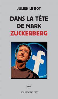 Dans la tête de Mark Zuckerberg | Le Bot, Julien. Auteur