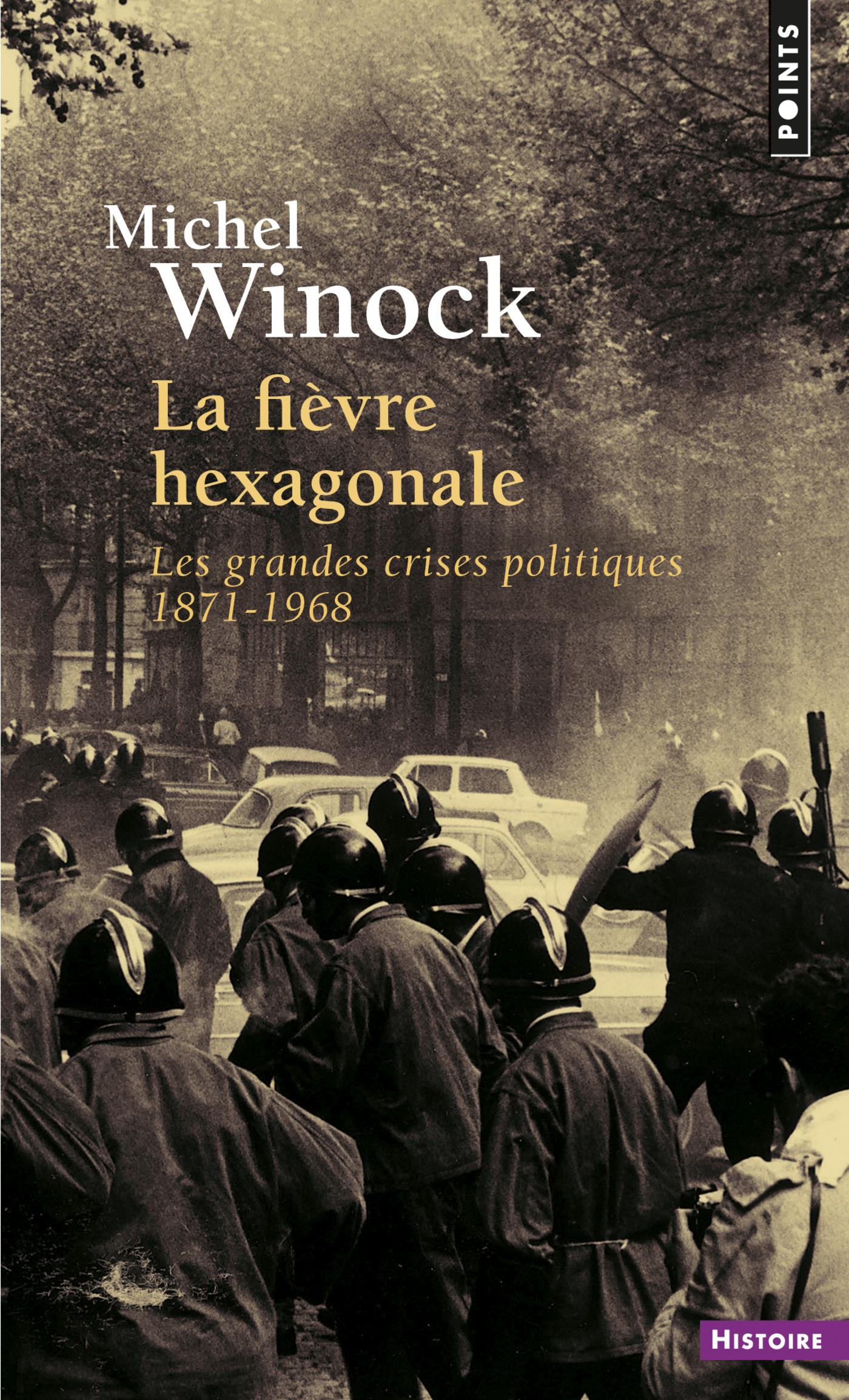 La Fièvre hexagonale. Les grandes crises politiques 1871-1968 | Winock, Michel