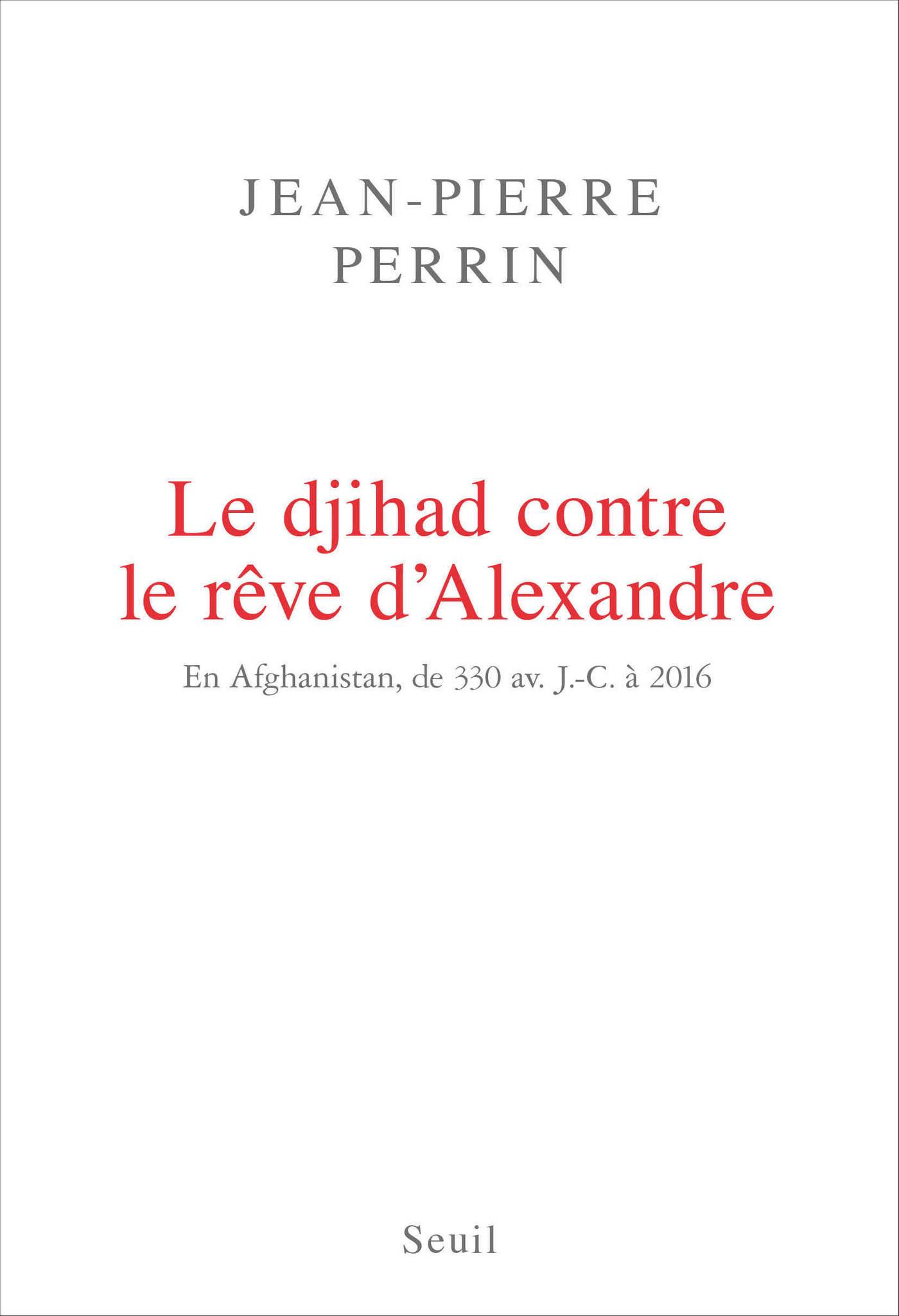 Le Djihad contre le rêve d'Alexandre. En Afghanistan, de 330 av. J.-C. à 2016