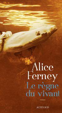 Le Règne du vivant | Ferney, Alice (1961-....). Auteur