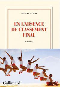 En l'absence de classement final | Garcia, Tristan (1981-....). Auteur