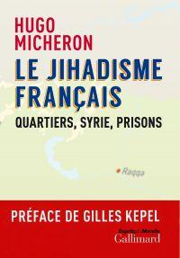 Le jihadisme français. Quartiers, Syrie, prisons