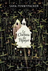 Le Château des papayes | Pennypacker, Sara. Auteur