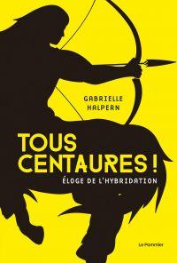 Tous centaures ! Éloge de l...