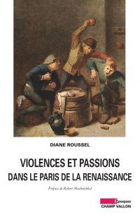 Violences et passions dans le Paris de la Renaissance | Roussel, Diane (1978-....). Auteur