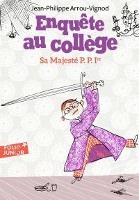 Enquête au collège (Tome 7) - Majesté P. P. 1er | Arrou-Vignod, Jean-Philippe. Auteur