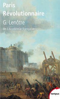 Paris Révolutionnaire | Lenotre, G. (1855-1935). Auteur