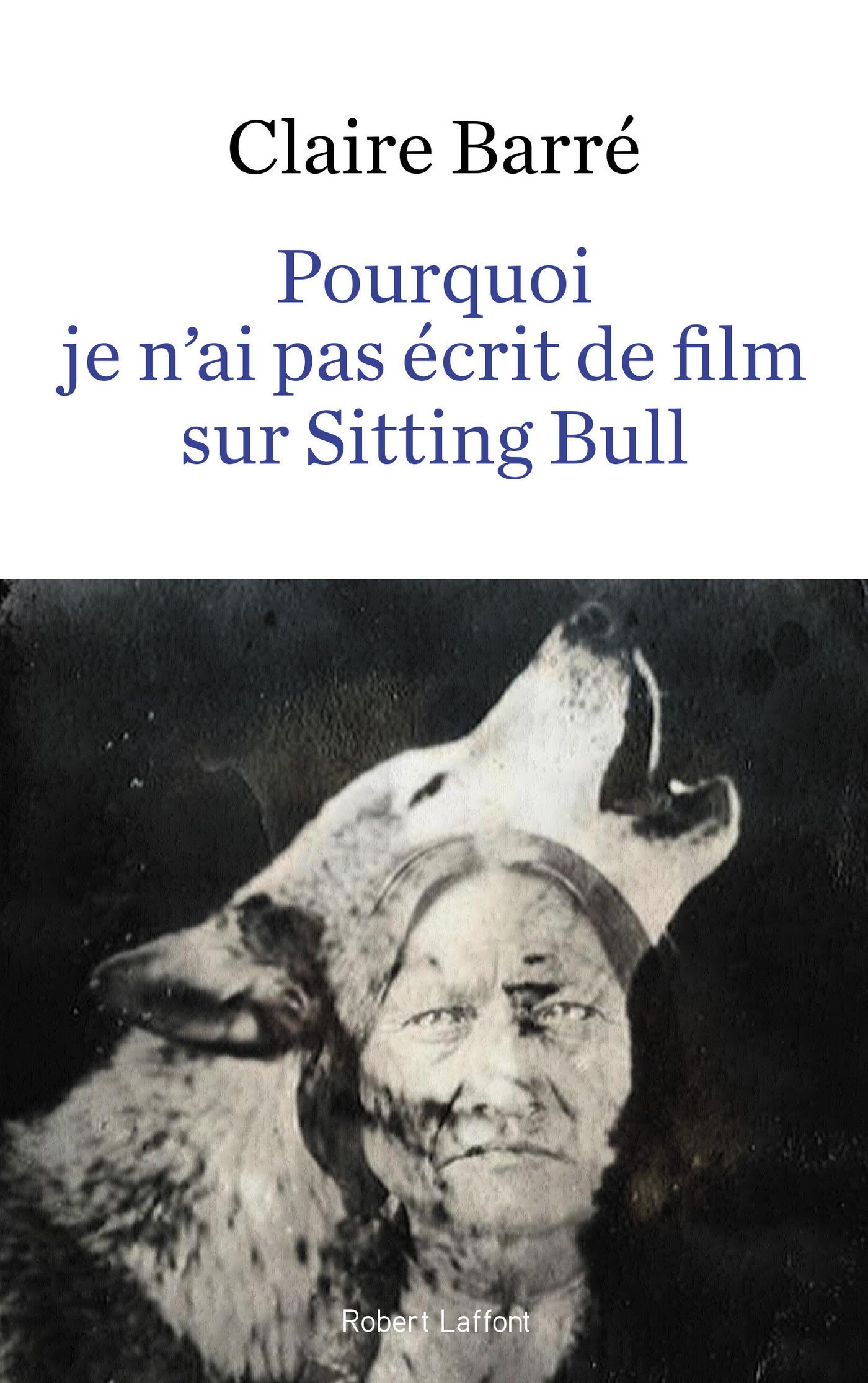 Pourquoi je n'ai pas écrit de film sur Sitting Bull | BARRÉ, Claire