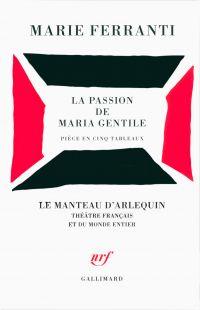 La passion de Maria Gentile. Pièce en cinq tableaux