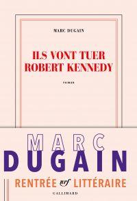 Ils vont tuer Robert Kennedy | Dugain, Marc. Auteur