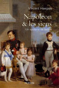 Napoléon et les siens | Haegele, Vincent (1982-....). Auteur