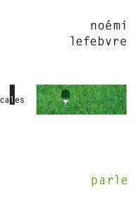 Parle suivi de Tais-toi | Lefebvre, Noémi. Auteur