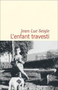 L'enfant travesti | Seigle, Jean-Luc. Auteur