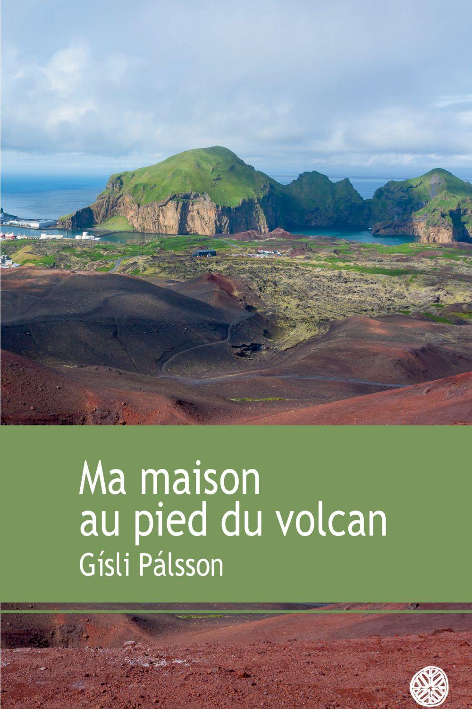 Ma maison au pied du volcan   Gisli Palsson (1949-....). Auteur