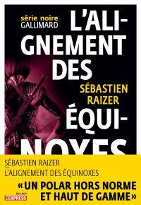 L'alignement des équinoxes | Raizer, Sébastien. Auteur