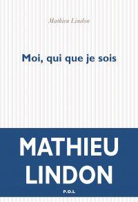 Moi, qui que je sois | Lindon, Mathieu. Auteur